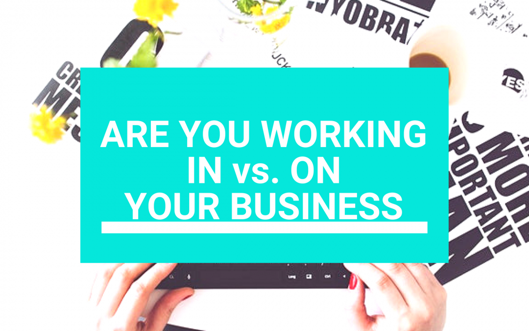Working in your business vs working on your business